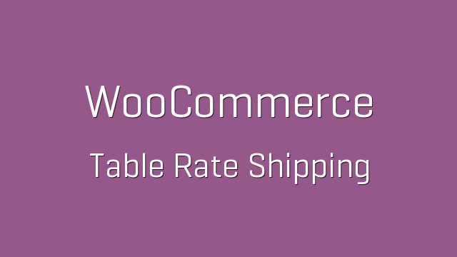 Woocommerce table rate shipping v3 0 7 for Table rate shipping