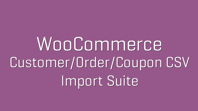 WooCommerce Customer Order Coupon CSV Import Suite 3.8.0